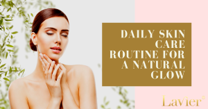 Daily Skin Care Routine for A Natural Glow